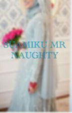 SUAMIKU MR.NAUGHTY by syiqinwawa