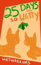 25 Days of Watty by WattyWarriors