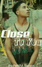 Close To You (Royce) (COMPLETED) by Pettiful_Savage