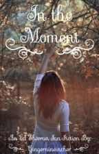 In the Moment//Ed Sheeran by GingerNineIncher