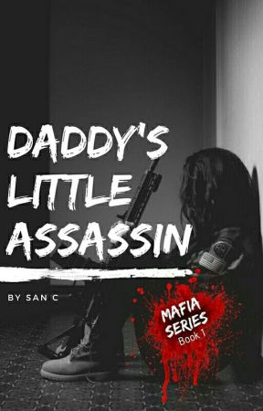 Daddy's Little Assassin (Chapters Removed For Editing) by SanC-Rylie