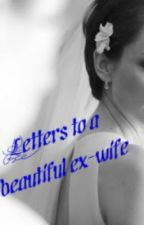 Letters to a Beautiful Ex-wife by melodecious