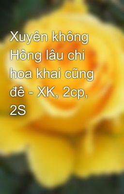 Đọc truyện Xuyên không Hồng lâu chi hoa khai cũng đế - XK, 2cp, 2S