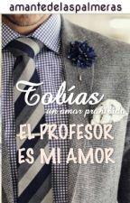 Tobías. El profesor es mi amor -{EDITANDO} by amantedelaspalmeras