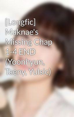 [Longfic] Maknae's Missing Chap 1-4 END (Yoonhyun, Taeny, Yulsic)