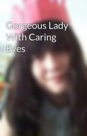 Gorgeous Lady With Caring Eyes by Rubyless