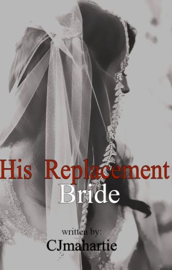 His Replacement Bride COMPLETE (unedited)