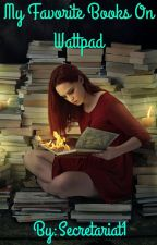 My Favorite Books On Wattpad by Secretariat1