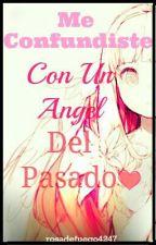 Me Confundiste con un Angel del Pasado... by rosadefuego4247