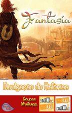Divulgação de história - Fantasia (Finalizado) by ViciadasWattpad