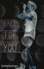 Back For You (Niall Horan Fanfiction) by BraveryClique