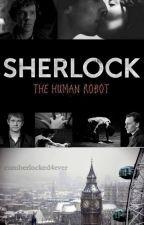 Sherlock: The Human Robot by cumberlocked4ever