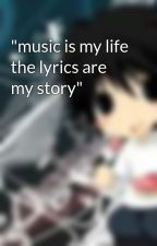 """""""music is my life the lyrics are my story"""" by imaloudhailer04"""