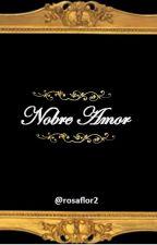 Nobre Amor by rosaflor2