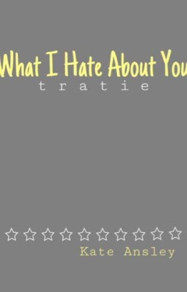 What I Hate About You|| Tratie