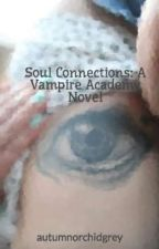 Soul Connections: A Vampire Academy Novel by autumnorchidgrey