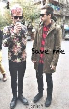 Save me by seventeenthpilot