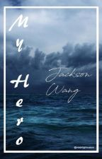 My hero || jackson wang by moonlightvcalum