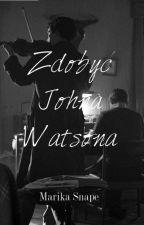 Zdobyć Johna Watsona by MarikaSnape