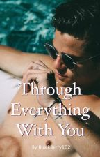 Through Everything With You~© by BlackBerry162
