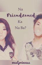 Na-Friend zoned ka na ba? by westprincess1793