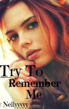 Try to Remember Me (ON HOLD) by Nellyyyyy