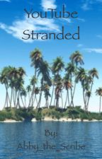 YouTube Stranded - Fanfiction by Abby_the_Scribe