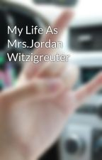 My Life As Mrs.Jordan Witzigreuter by MsAllAmericanGirl