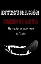 Investigación Creepypasta by BLOODXALONE