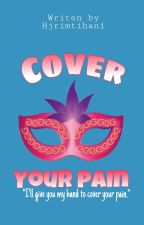Cover Your Pain (Completed) by HjrImtihani