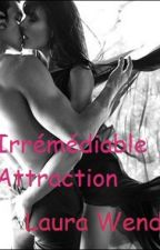 Irrémédiable Attraction - Tome 1 by LauraMrc0