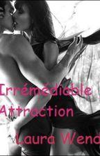 Irrémédiable Attraction - Tome 1 (sous contrat d'édition) by LauraMrc0
