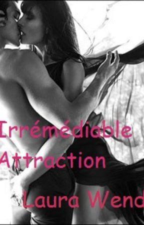 Irrémédiable Attraction en pause (réécriture totale envisagée) - Tome 1 by LauraMrc0