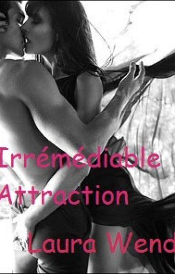 Irrémédiable Attraction - Tome 1 (sous contrat d'édition)