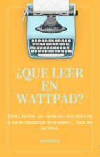 ¿Qué leer en Wattpad? by DaniEBA