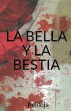 LA BELLA Y LA BESTIA by Peliloja