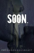 Soon. [h.s.] by thedangerousbeast