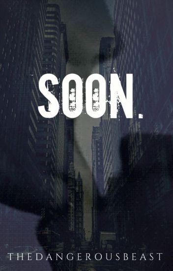 Soon. [h.s.]