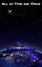 The Begining (All Of Space And Time Book1) by Ocelot15