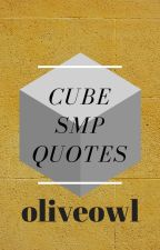 Cube SMP Quotes [COMPLETED AND CONTINUED IN #2] by oliveowl