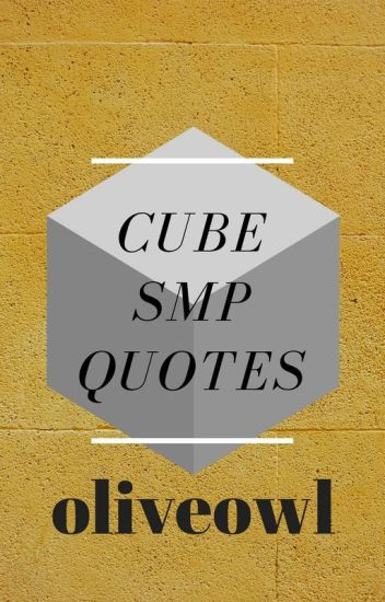 Cube SMP Quotes [COMPLETED AND CONTINUED IN #2] - ollie