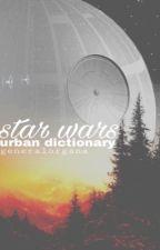 Star Wars Urban Dictionary by generalorgana