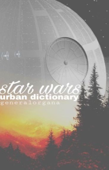 Star Wars Urban Dictionary [#Wattys2016]