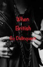 When British Go Delinquent by Epic_Oreo2012