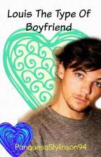Louis The Type Of Boyfriend | L.T. by HeyImAWeasley