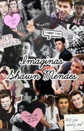 Imaginas ≈ Shawn Mendes. by shawnsecret