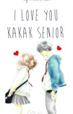 I LOVE YOU KAKAK SENIOR by DarkAngel602
