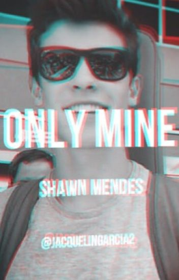Only mine - Tn_____ y Shawn Mendes