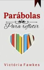 Parábolas para refletir by victoriafawkes