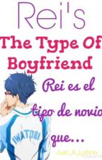 Rei's The Type Of Boyfriend by Just_A_Latina